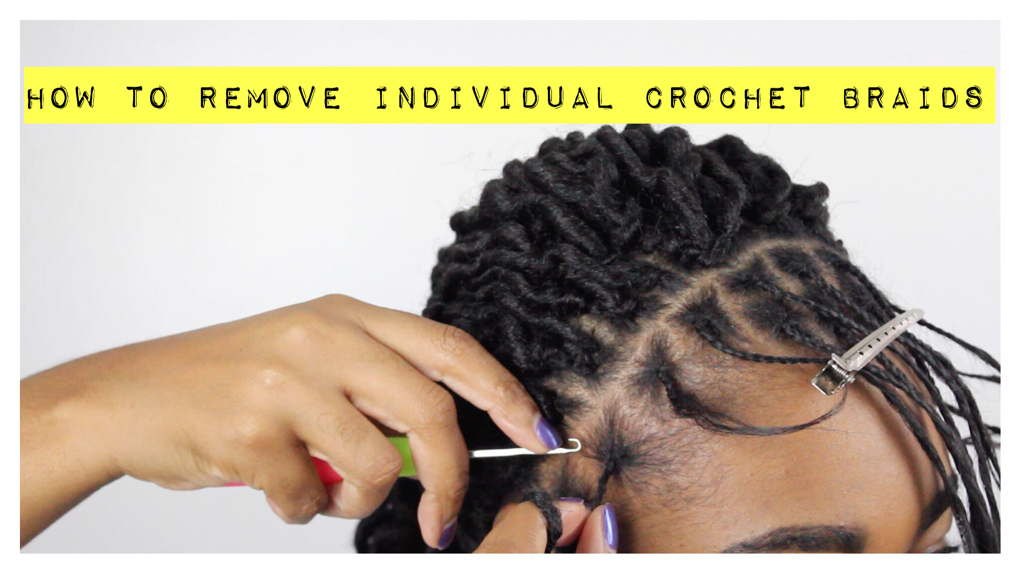 How To Remove Individual Crochet Braids Chimere Nicole
